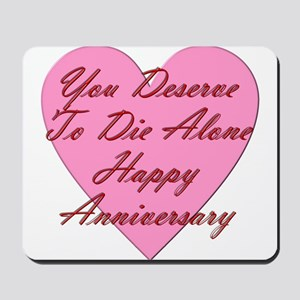 You Deserve to Die Alone Happy Anniversa Mousepad