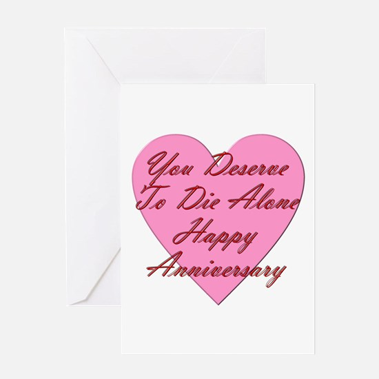 You Deserve to Die Alone Happy Anniv Greeting Card