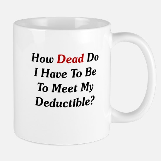 Dying To Meet My Deductible Mug
