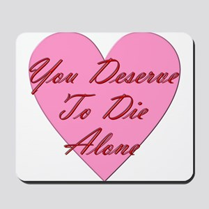 You Deserve To Die Alone Mousepad
