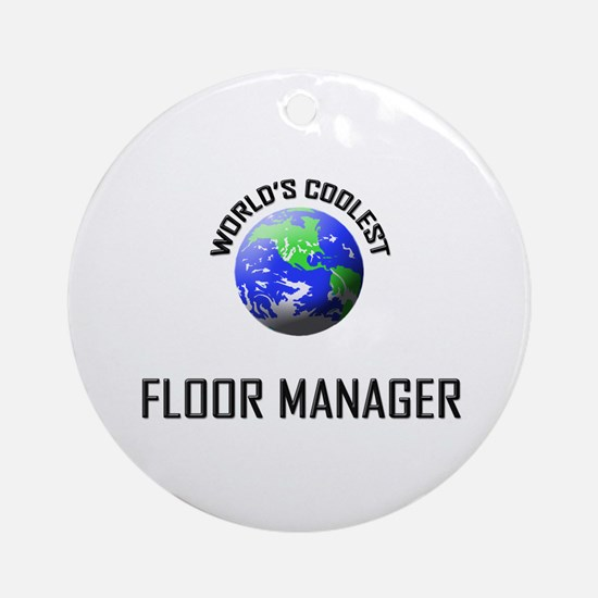 World's Coolest FLOOR MANAGER Ornament (Round)