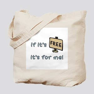If It's Free, It's For Me Tote Bag