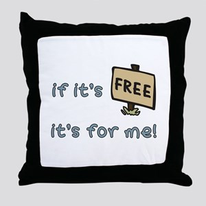 If It's Free, It's For Me Throw Pillow