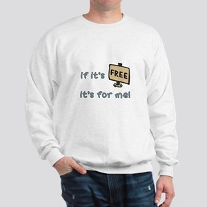 If It's Free, It's For Me Sweatshirt