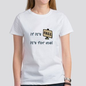 If It's Free, It's For Me Women's T-Shirt