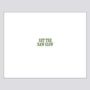 Get the Raw Glow Small Poster