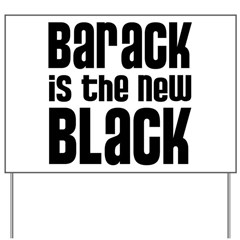 Barack is the New Black Yard Sign