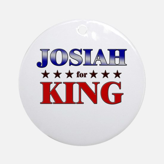 JOSIAH for king Ornament (Round)
