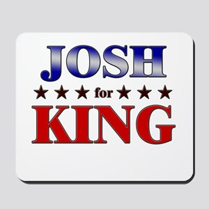 JOSH for king Mousepad