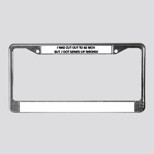 I WAS CUT OUT TO BE RICH License Plate Frame