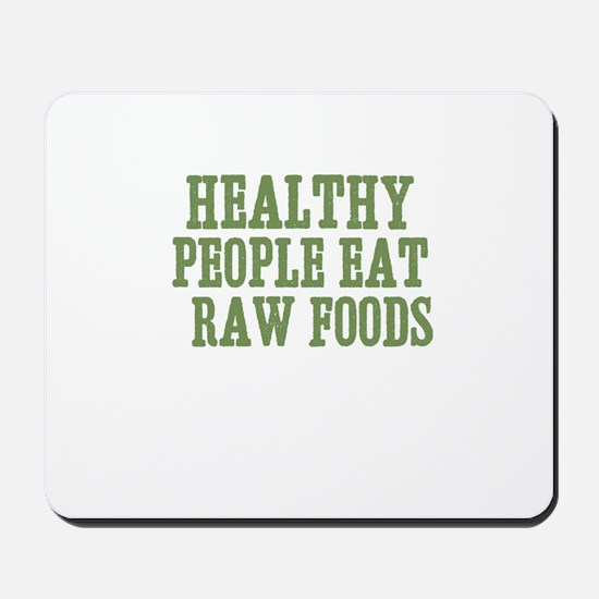 Healthy People Eat  Raw Foods Mousepad