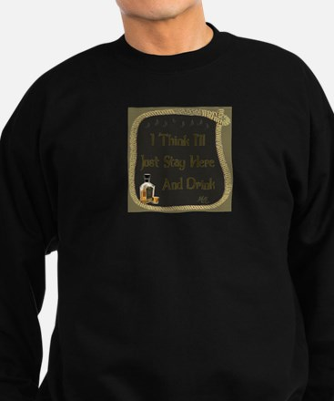 Just Stay Here and Drink Coaster Sweatshirt