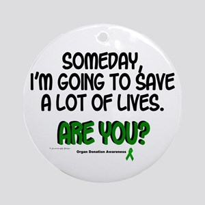 Someday I Will Save Lives 1 Ornament (Round)