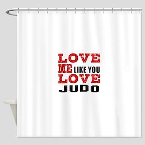 Love Me Like You Love Judo Shower Curtain