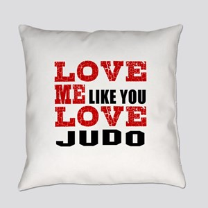 Love Me Like You Love Judo Everyday Pillow