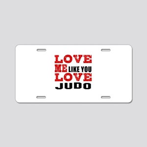Love Me Like You Love Judo Aluminum License Plate