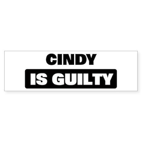 CINDY is guilty Bumper Sticker