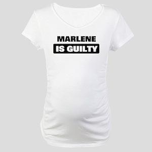MARLENE is guilty Maternity T-Shirt