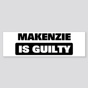 MAKENZIE is guilty Bumper Sticker