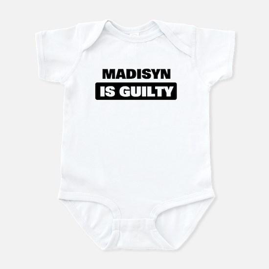 MADISYN is guilty Infant Bodysuit