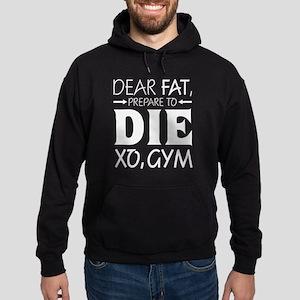 Dear Fat Prepare To Die Xo Gym T-Shirt Sweatshirt