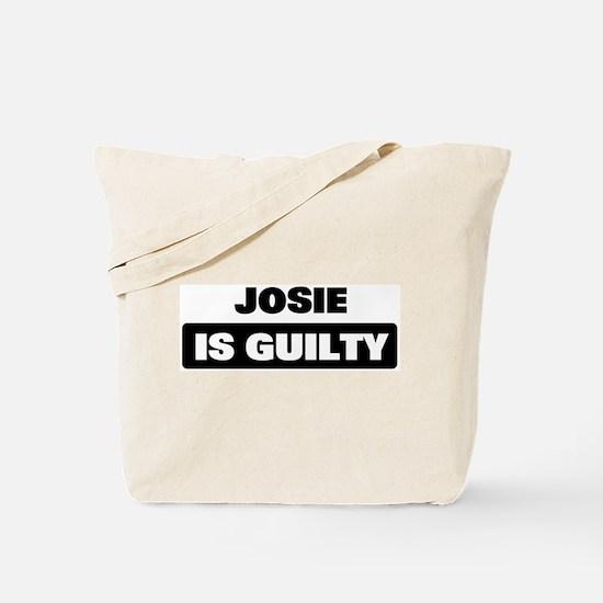 JOSIE is guilty Tote Bag
