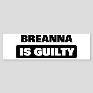 BREANNA is guilty Bumper Sticker