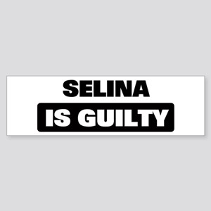 SELINA is guilty Bumper Sticker