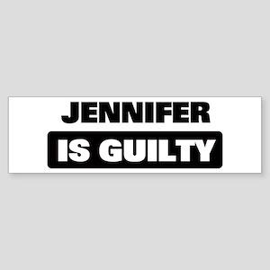 JENNIFER is guilty Bumper Sticker