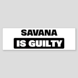 SAVANA is guilty Bumper Sticker