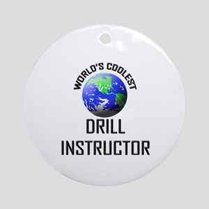 World's Coolest DRILL INSTRUCTOR Ornament (Round)