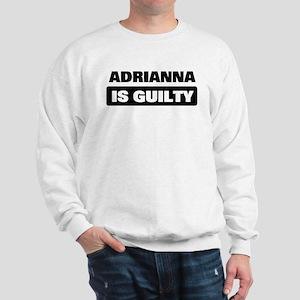 ADRIANNA is guilty Sweatshirt