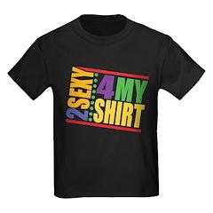 2 Sexy 4 My Shirt T