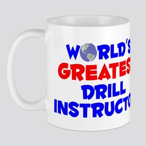 World's Greatest Drill.. (A) Mug