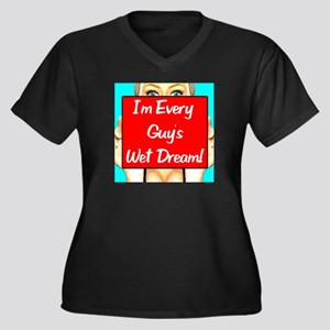 I'm Every Guy's Wet Dream! Women's Plus Size V-Nec