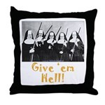 Give 'em Hell Throw Pillow