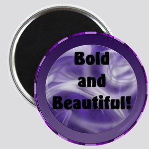 Bold and Beautiful! Magnet
