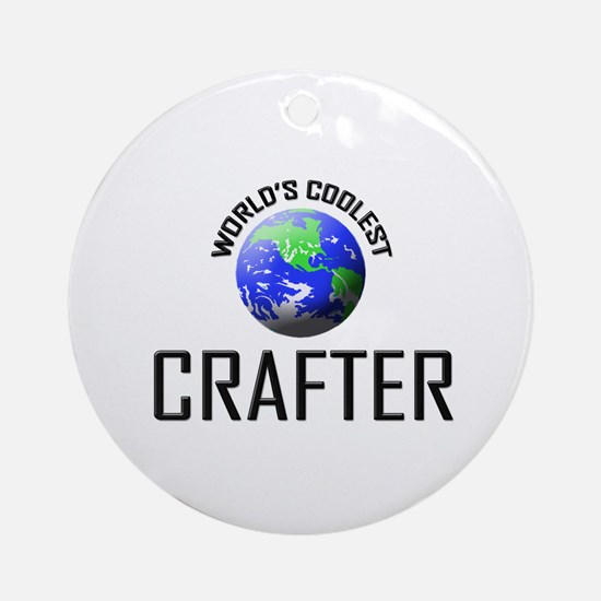 World's Coolest CRAFTER Ornament (Round)