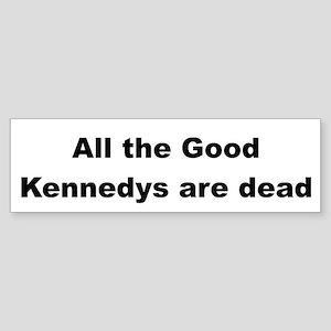 All The Good Kennedys are Dead Bumper Sticker