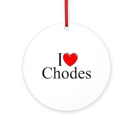 """I Love (Heart) Chodes"" Ornament (Round)"