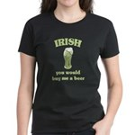 Irish you would buy me a Beer Women's Dark T-Shirt