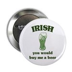 """Irish you would buy me a beer 2.25"""" Button (100 pa"""