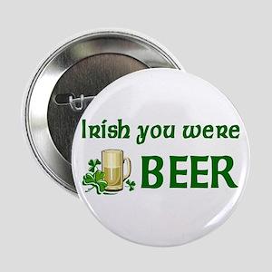 """Irish you were beer 2.25"""" Button"""