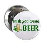 "Irish you were beer 2.25"" Button (100 pack)"