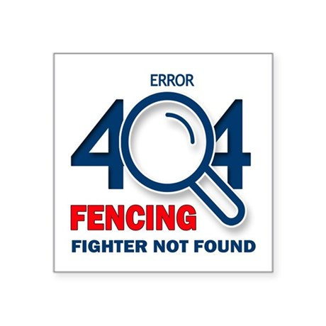 "Error 404 Fencing Fighter N Square Sticker 3"" x 3"""