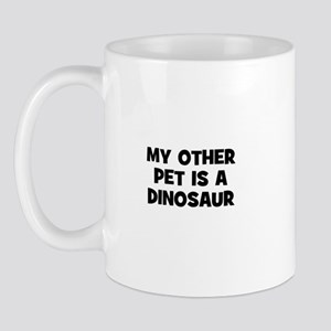 my other pet is a dinosaur Mug