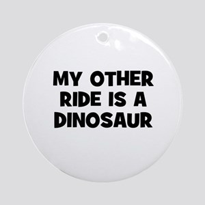my other ride is a dinosaur Ornament (Round)