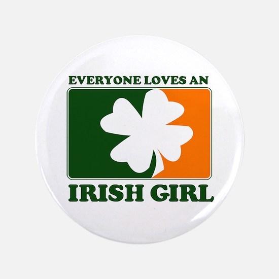 "Everyone Loves an Irish Girl 3.5"" Button"