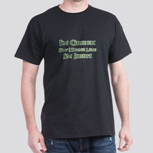 Greek, Drink Like I'm Irish Dark T-Shirt