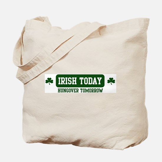 Irish Today, Hungover Tomorro Tote Bag